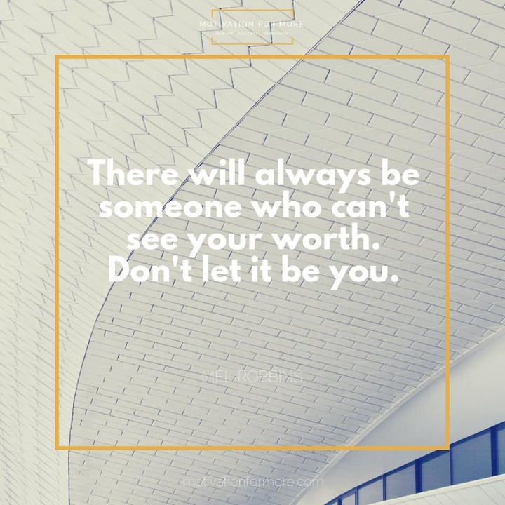 there will always be someone who can't see your worth don't let it be you