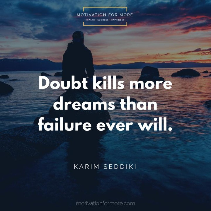 Doubt kills more dreams than failure every will